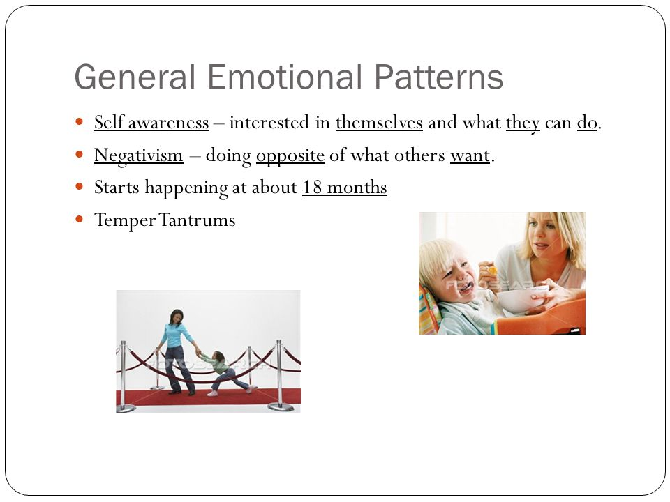 General Emotional Patterns Self awareness – interested in themselves and what they can do.