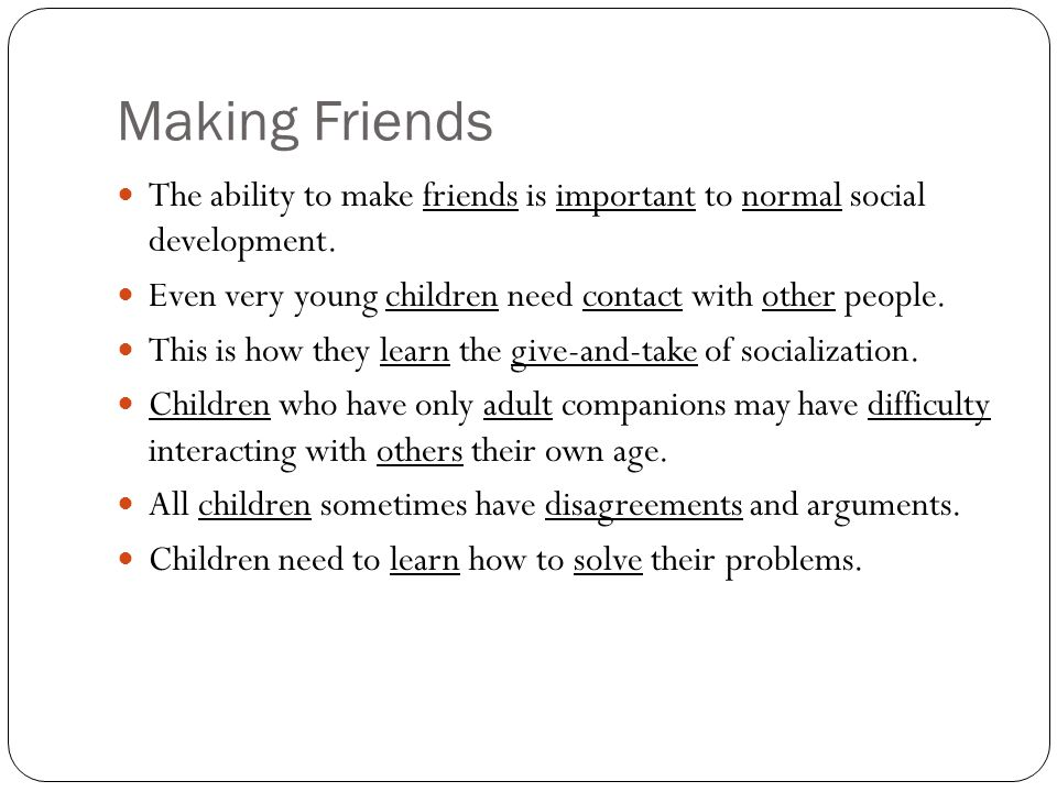 Making Friends The ability to make friends is important to normal social development.
