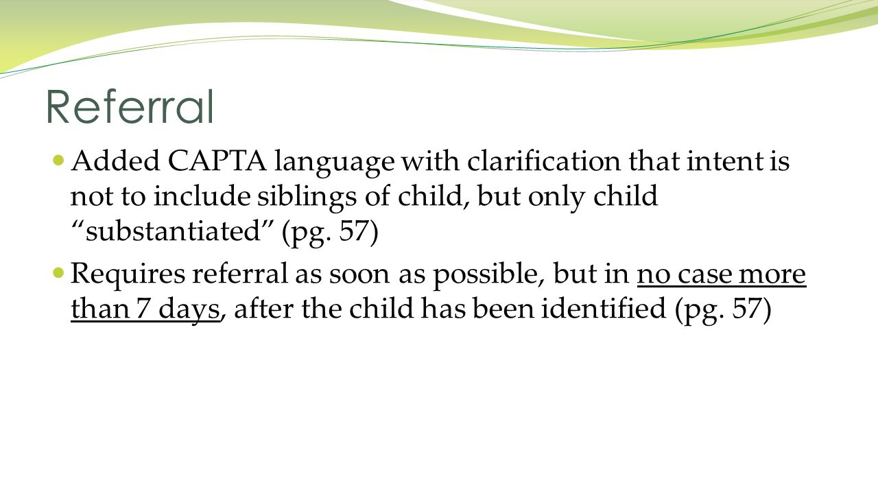 Added CAPTA language with clarification that intent is not to include siblings of child, but only child substantiated (pg.