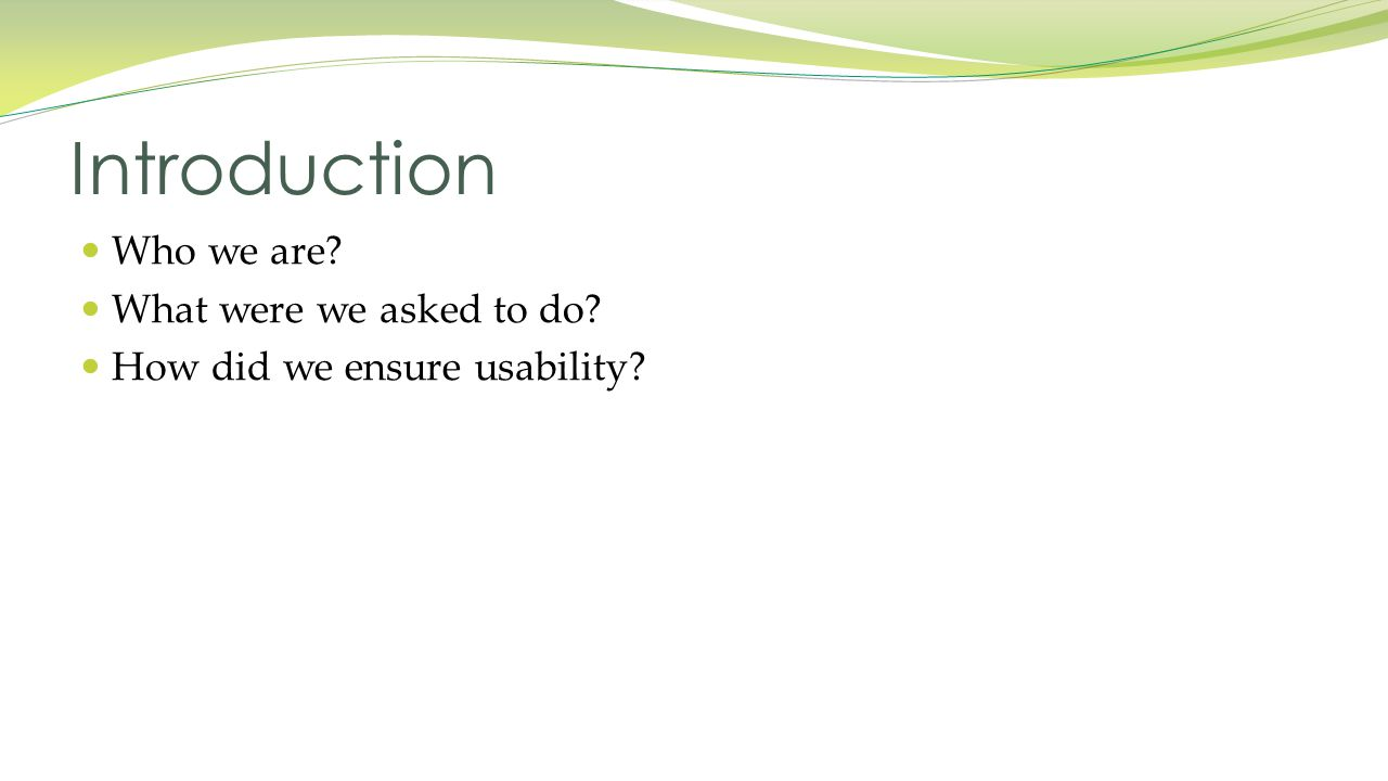 Who we are What were we asked to do How did we ensure usability Introduction