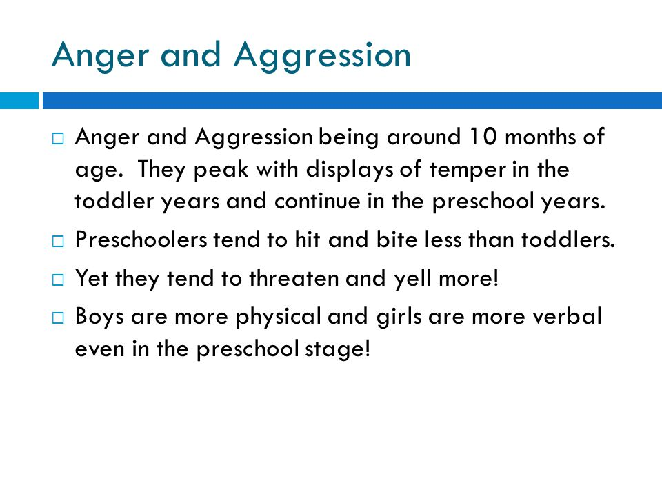 Anger and Aggression  Anger and Aggression being around 10 months of age.