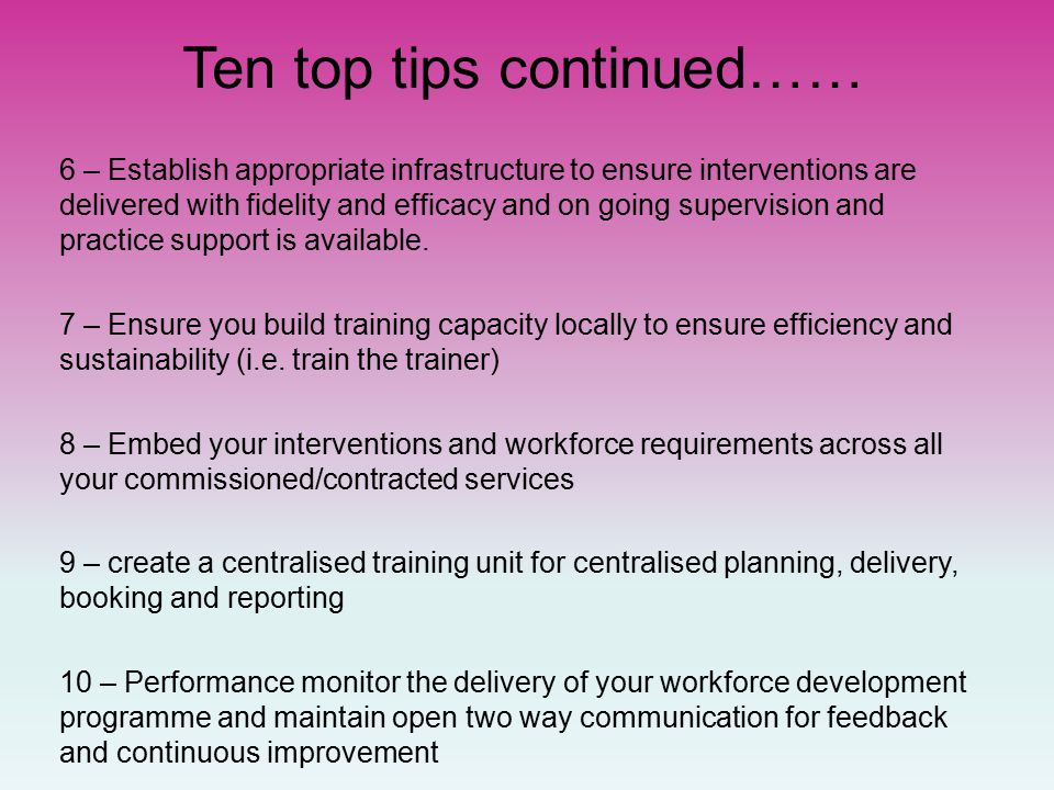 6 – Establish appropriate infrastructure to ensure interventions are delivered with fidelity and efficacy and on going supervision and practice support is available.