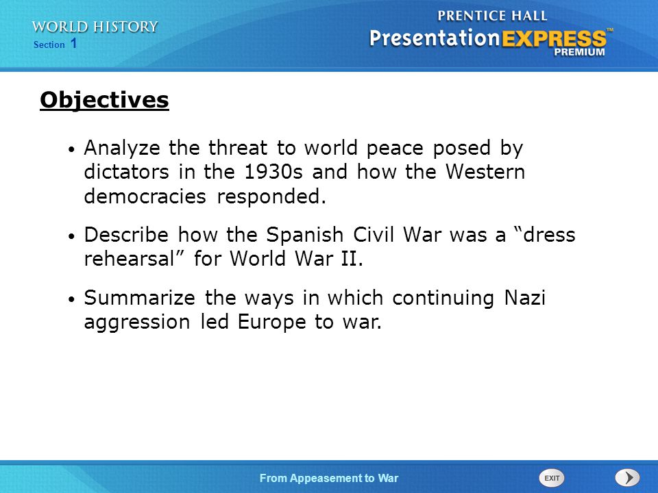 From Appeasement to War Section 1 Analyze the threat to world peace posed by dictators in the 1930s and how the Western democracies responded.