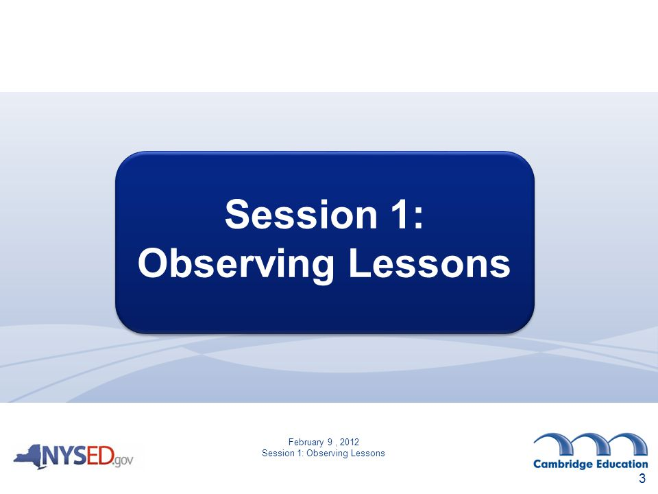 Session 1: Observing Lessons Session 1: Observing Lessons 3 February 9, 2012 Session 1: Observing Lessons