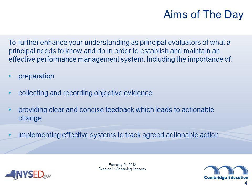 4 Aims of The Day To further enhance your understanding as principal evaluators of what a principal needs to know and do in order to establish and maintain an effective performance management system.