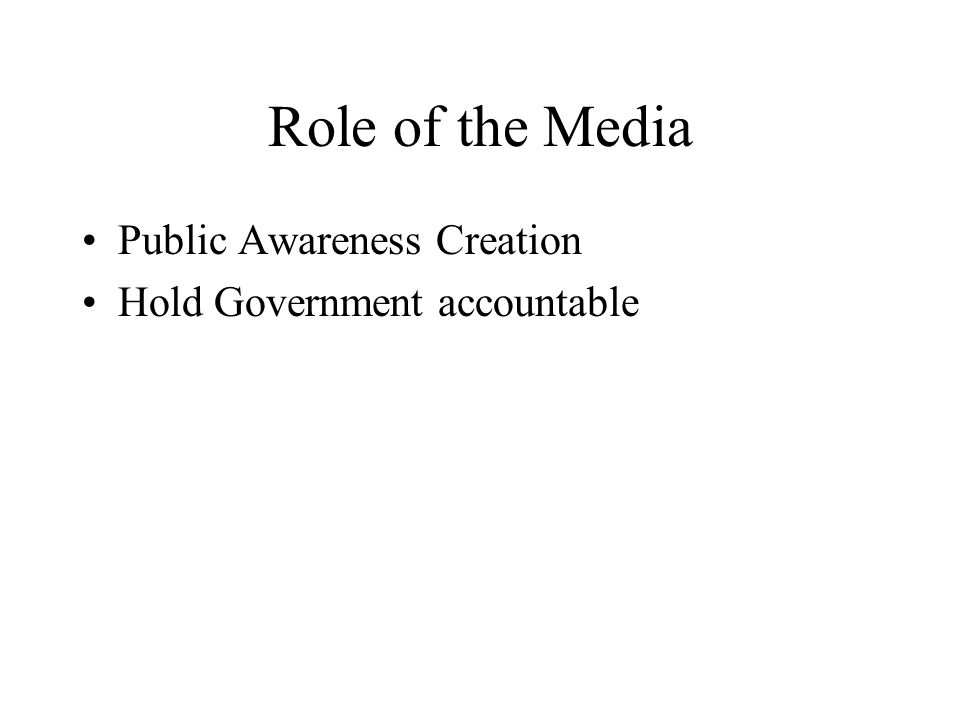 Role of the Media Public Awareness Creation Hold Government accountable