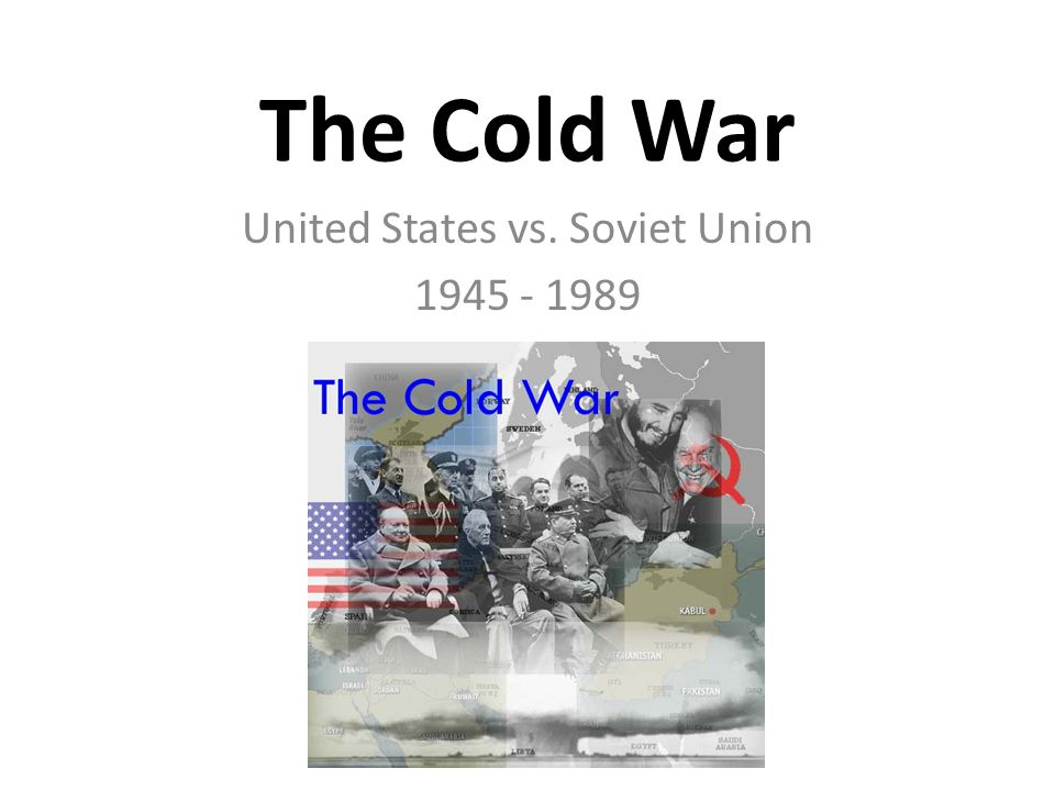 The Cold War United States vs. Soviet Union
