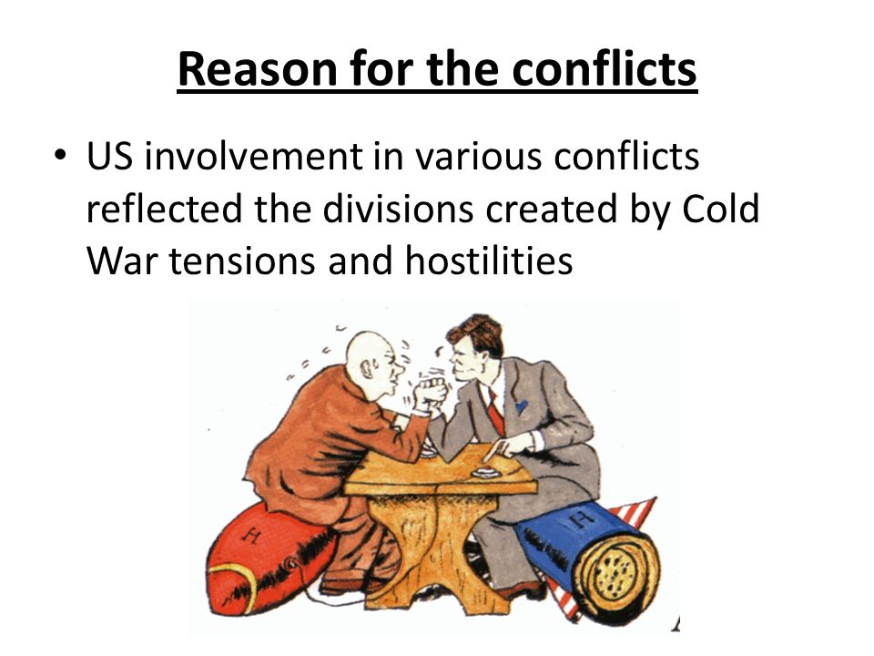 Reason for the conflicts US involvement in various conflicts reflected the divisions created by Cold War tensions and hostilities