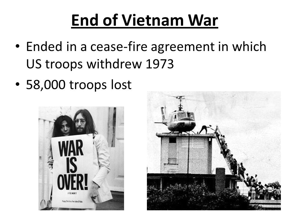 End of Vietnam War Ended in a cease-fire agreement in which US troops withdrew ,000 troops lost