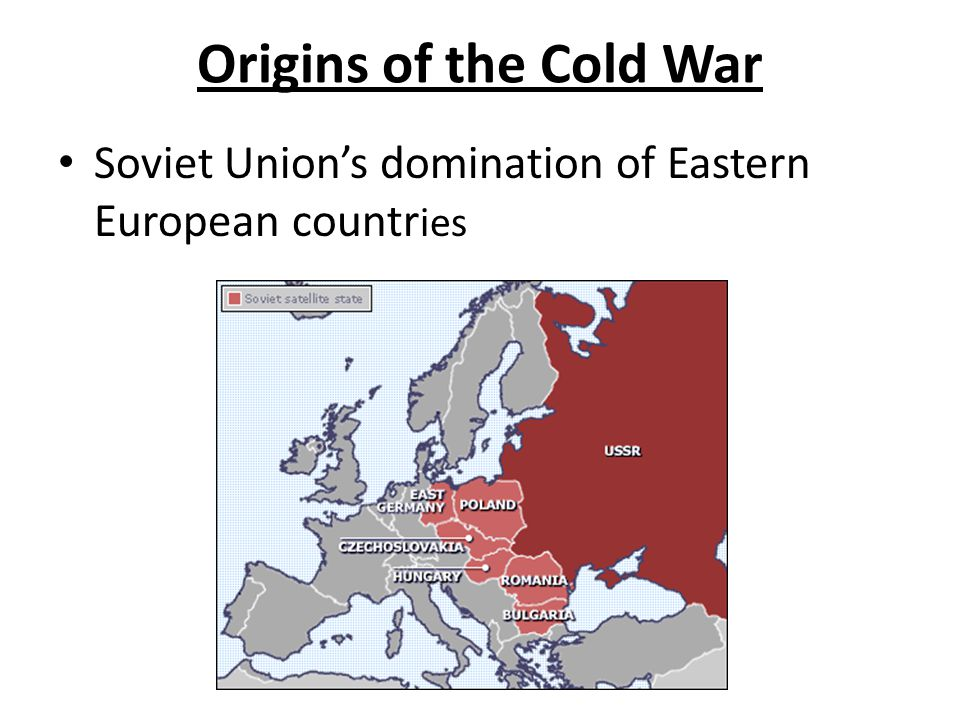 Origins of the Cold War Soviet Union's domination of Eastern European countr ies