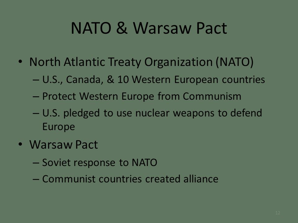 NATO & Warsaw Pact North Atlantic Treaty Organization (NATO) – U.S., Canada, & 10 Western European countries – Protect Western Europe from Communism – U.S.
