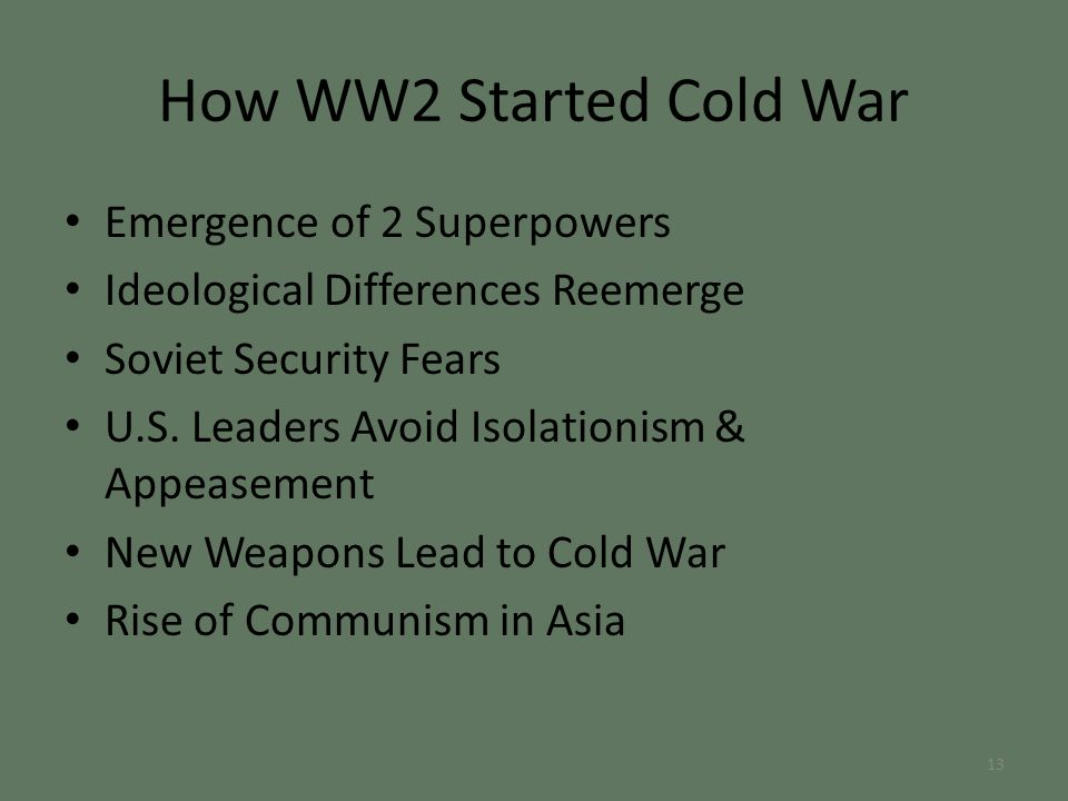 How WW2 Started Cold War Emergence of 2 Superpowers Ideological Differences Reemerge Soviet Security Fears U.S.