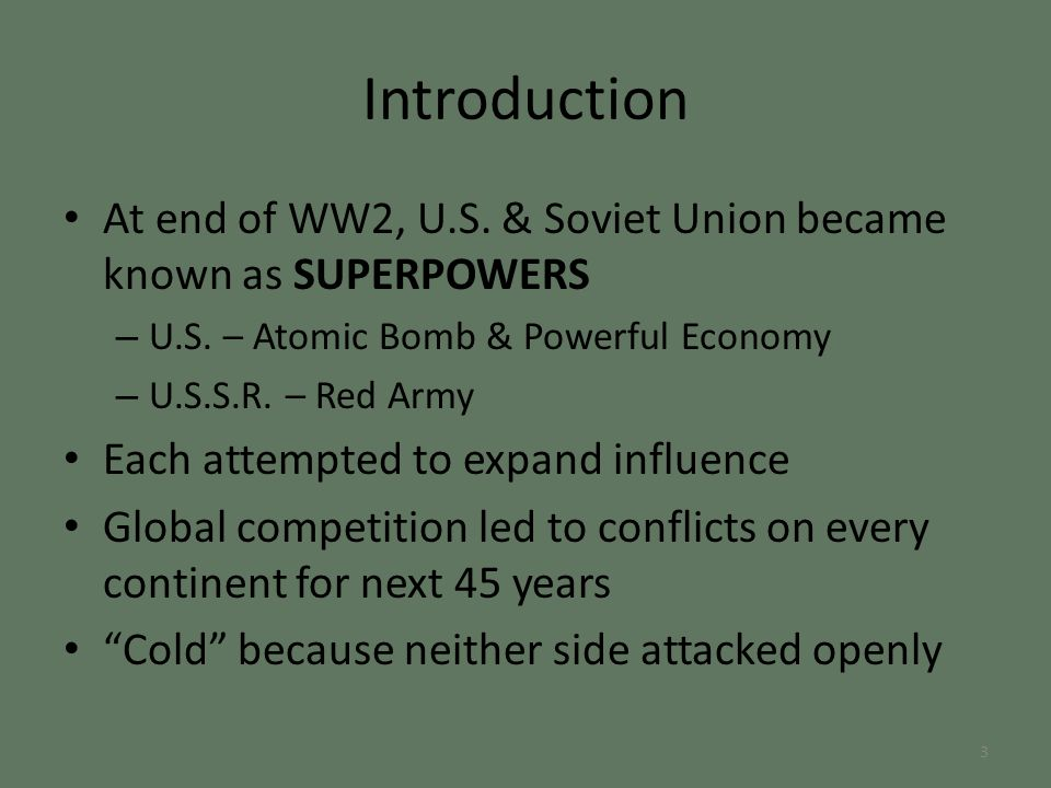 Introduction At end of WW2, U.S. & Soviet Union became known as SUPERPOWERS – U.S.
