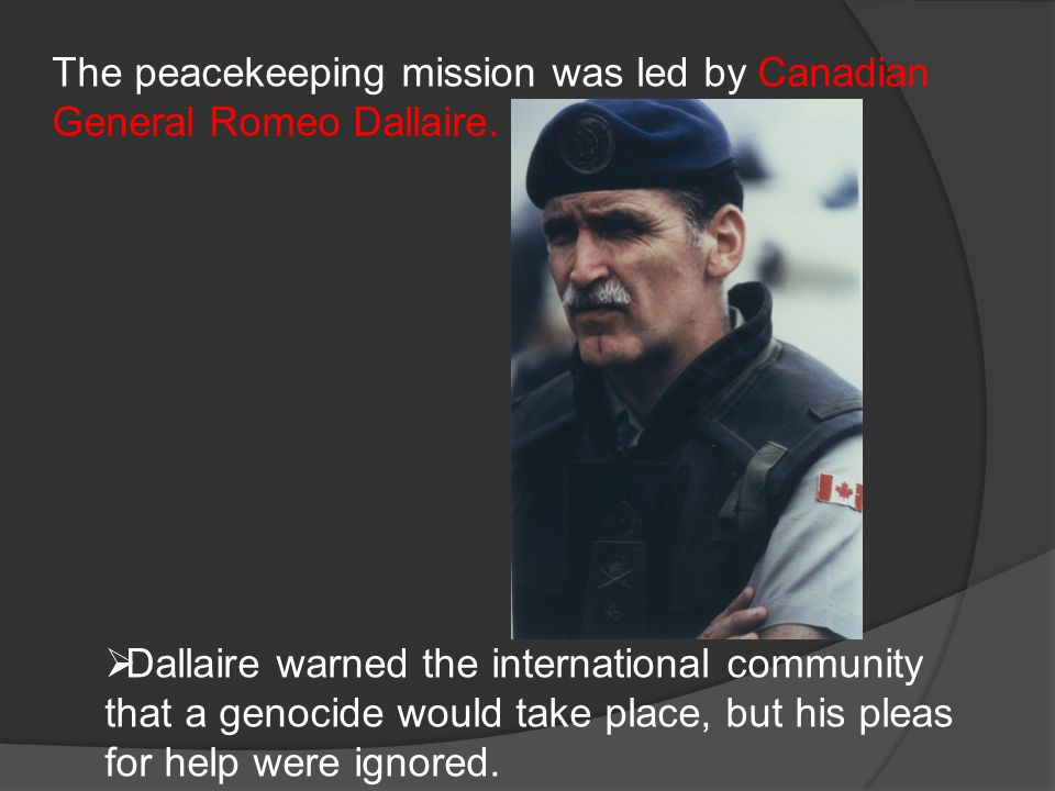 The peacekeeping mission was led by Canadian General Romeo Dallaire.