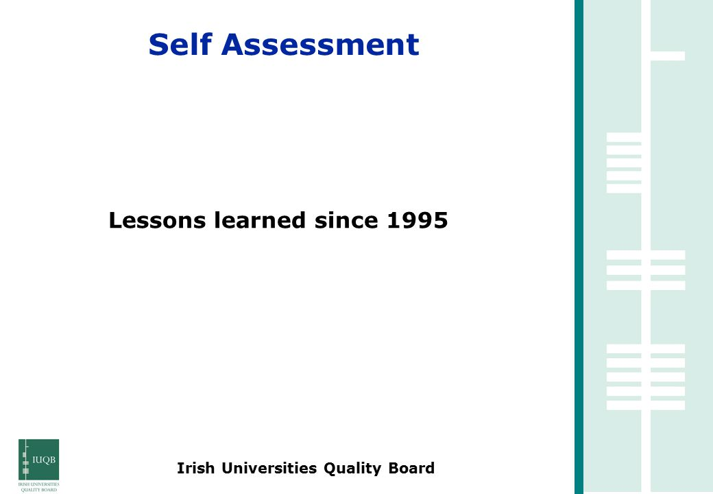 Irish Universities Quality Board Lessons learned since 1995 Self Assessment