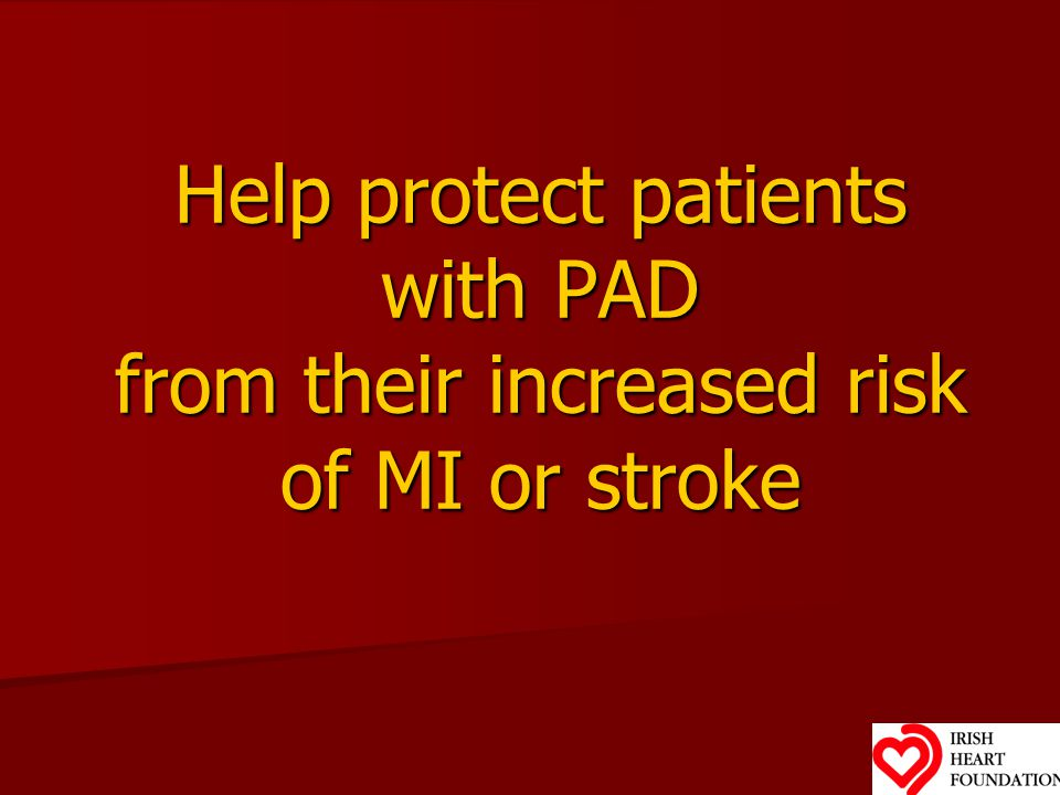 Help protect patients with PAD from their increased risk of MI or stroke