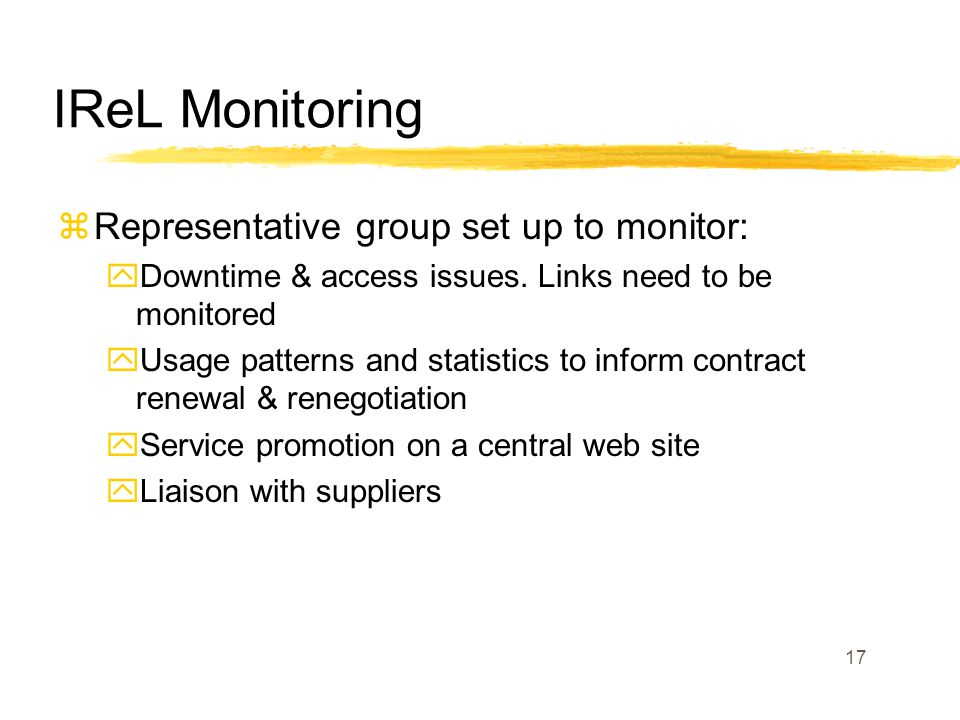 17 IReL Monitoring zRepresentative group set up to monitor: yDowntime & access issues.