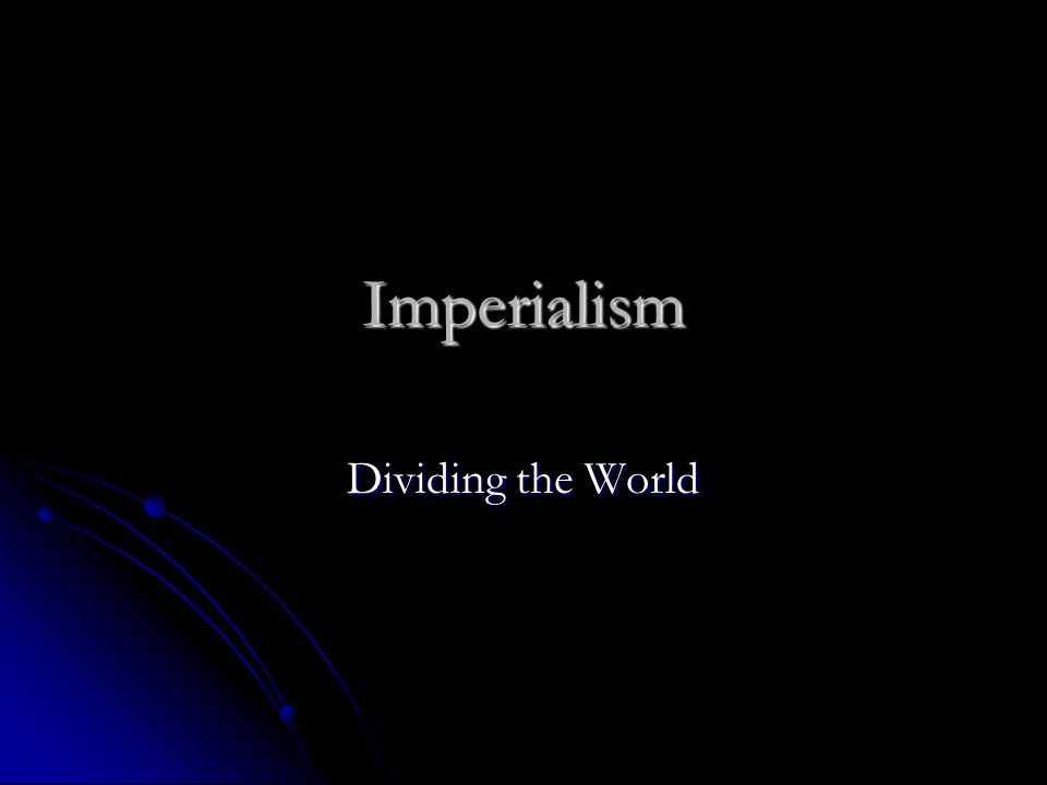 Imperialism Dividing the World