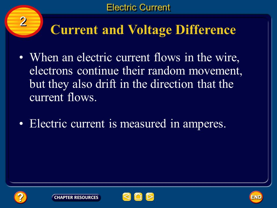 Current and Voltage Difference The net movement of electric charges in a single direction is an electric current.