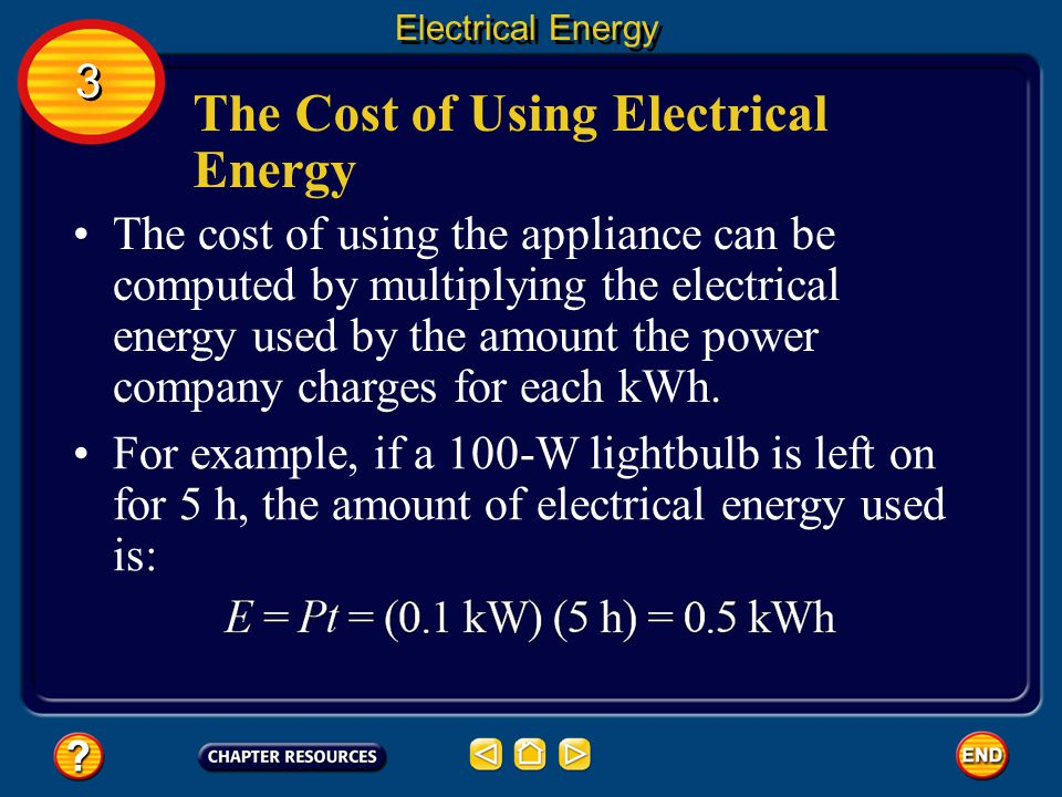 Electrical Energy Electric companies charge by the amount of electrical energy used, rather than by the electric power used.