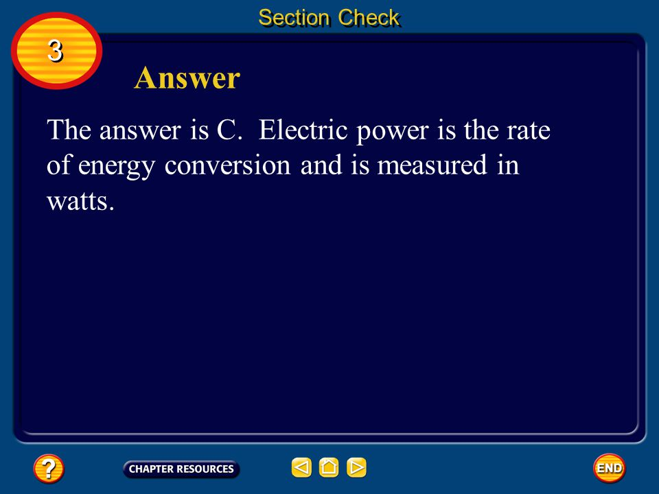 Section Check The rate at which electrical energy is converted to another form of energy is called __________.