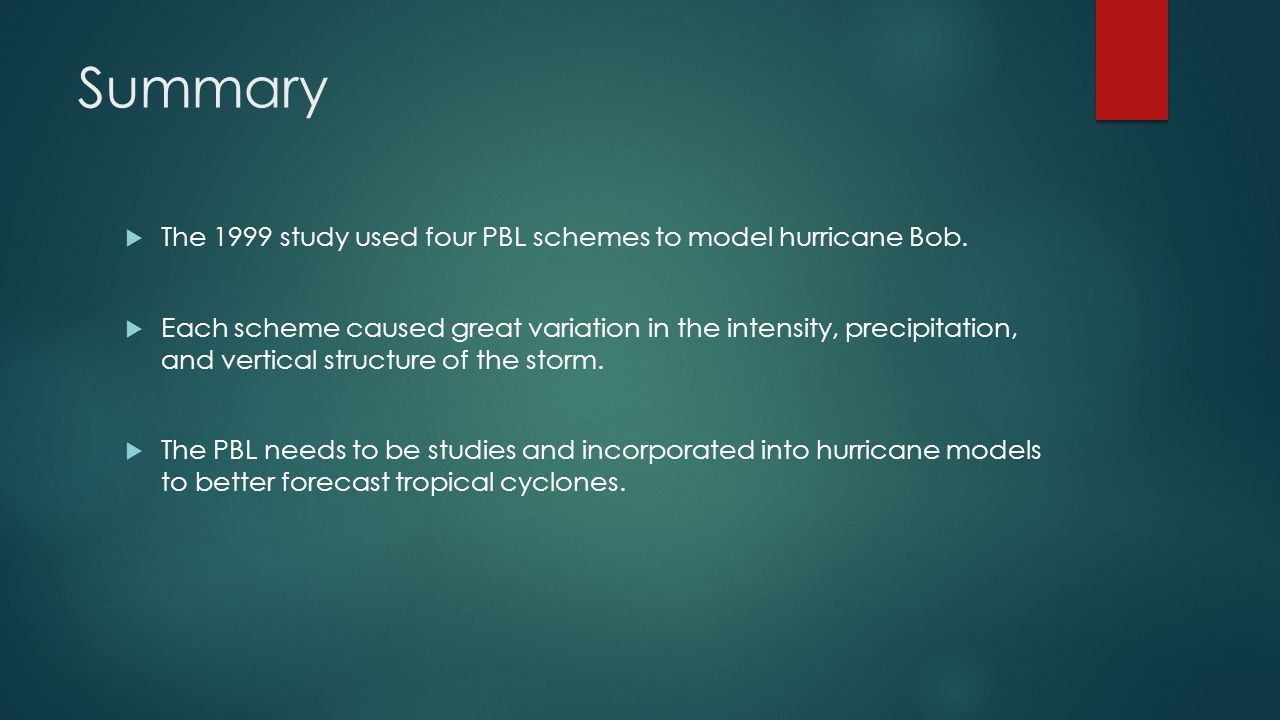 Summary  The 1999 study used four PBL schemes to model hurricane Bob.