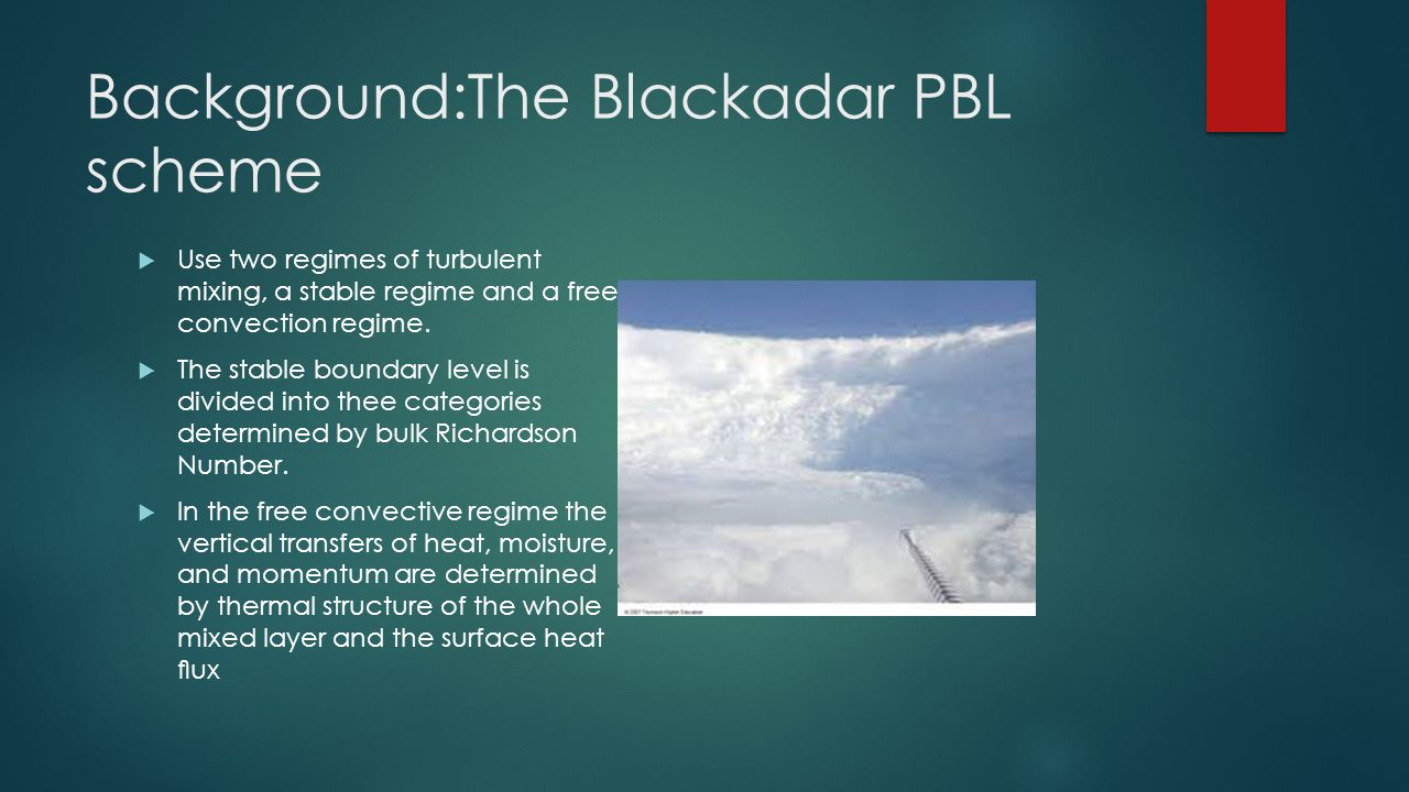 Background:The Blackadar PBL scheme  Use two regimes of turbulent mixing, a stable regime and a free convection regime.