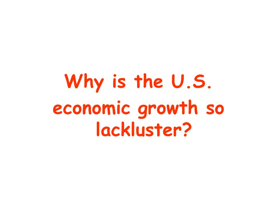 Why is the U.S. economic growth so lackluster