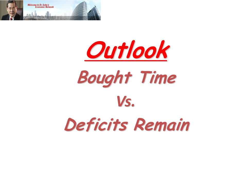 Outlook Bought Time Vs. Deficits Remain