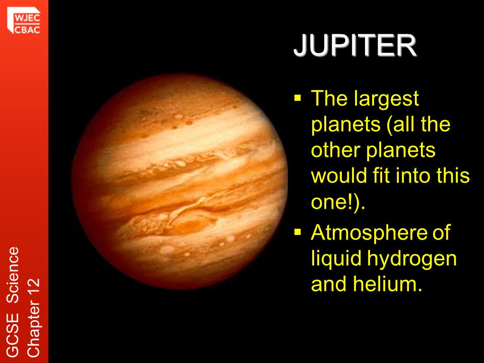 JUPITER  The largest planets (all the other planets would fit into this one!).