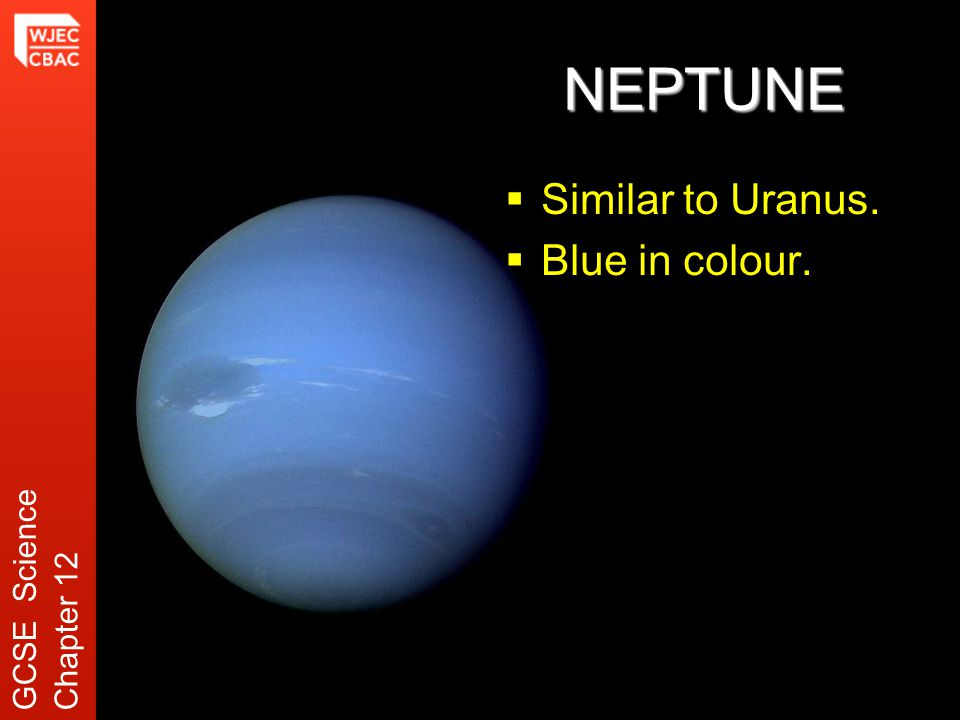 NEPTUNE  Similar to Uranus.  Blue in colour. GCSE ScienceChapter 12