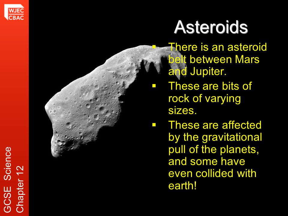 Asteroids  There is an asteroid belt between Mars and Jupiter.