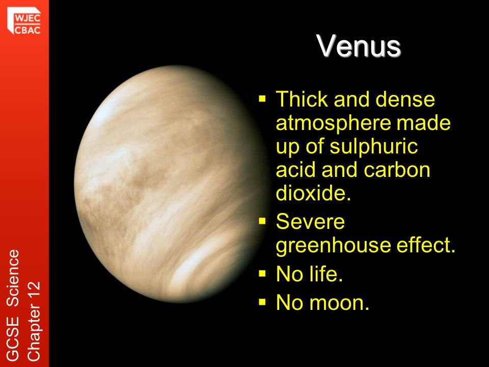 Venus  Thick and dense atmosphere made up of sulphuric acid and carbon dioxide.