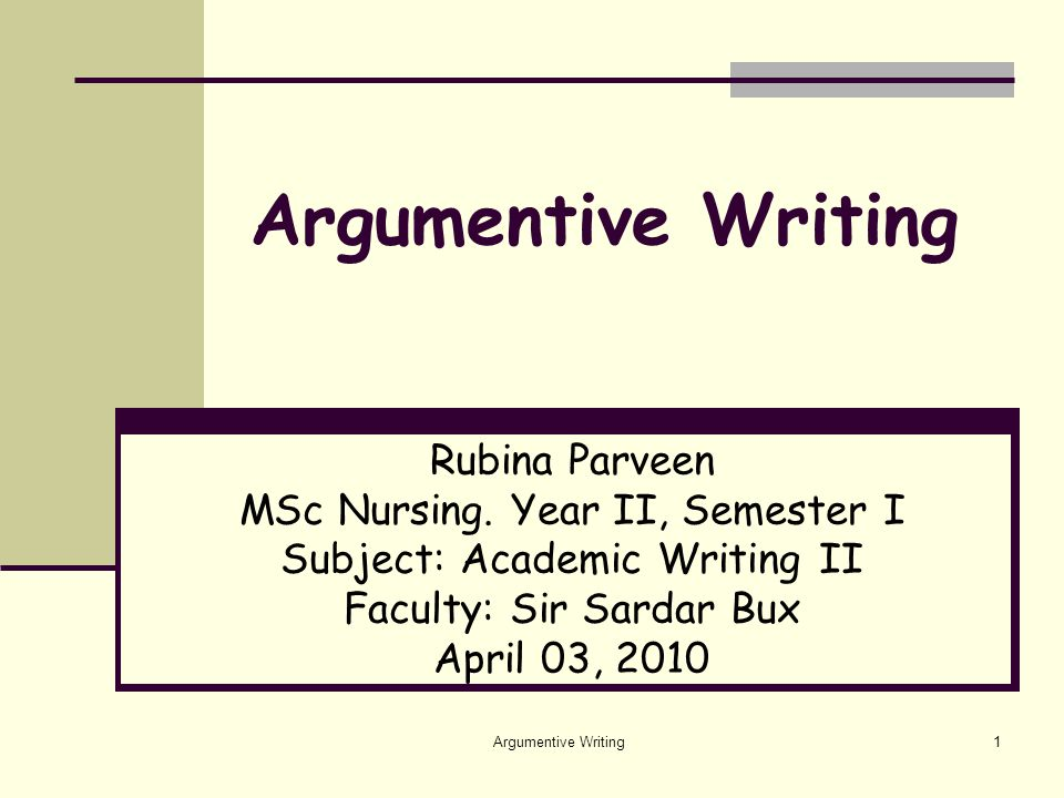 Argumentive Writing1 Rubina Parveen MSc Nursing.