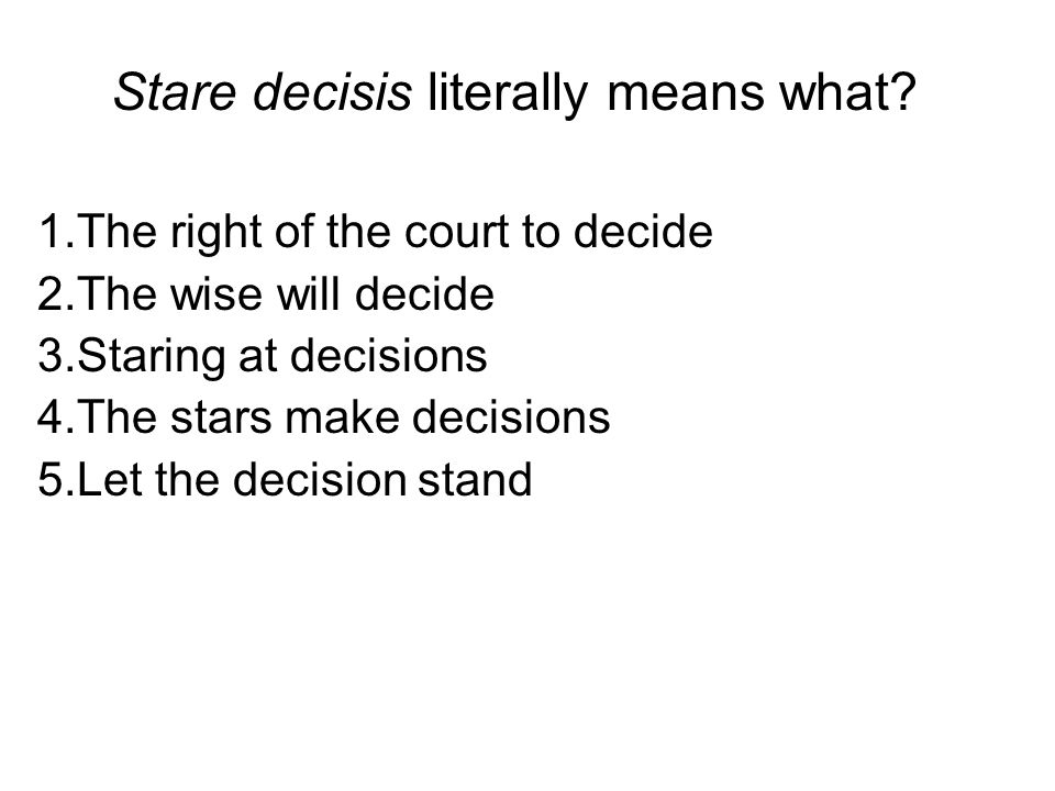 Stare decisis literally means what.