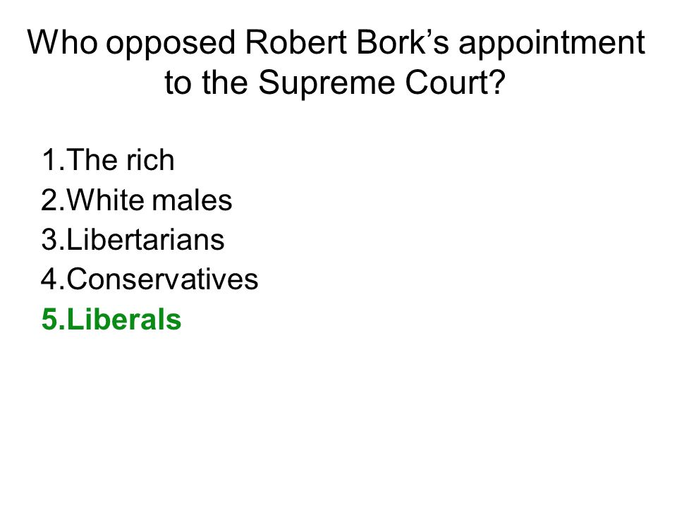 Who opposed Robert Bork's appointment to the Supreme Court.
