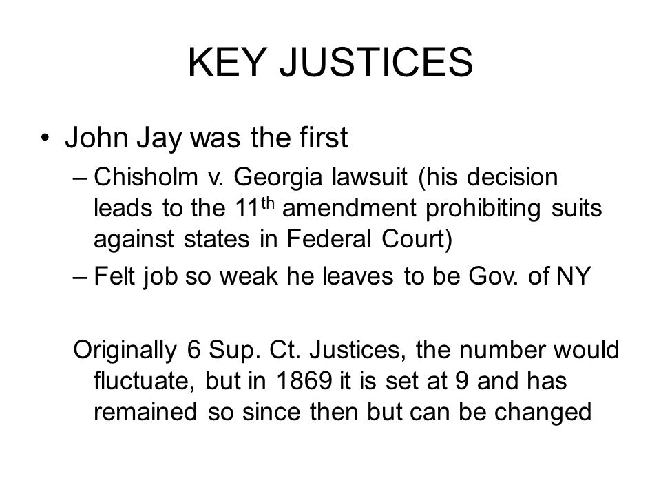 KEY JUSTICES John Jay was the first –Chisholm v.