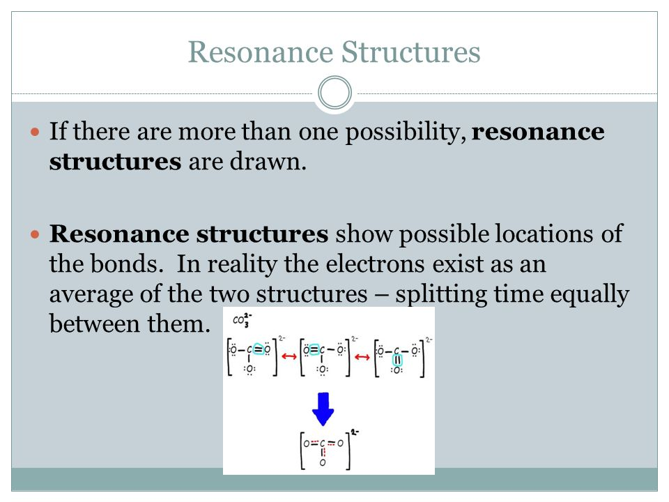 Resonance Structures If there are more than one possibility, resonance structures are drawn.