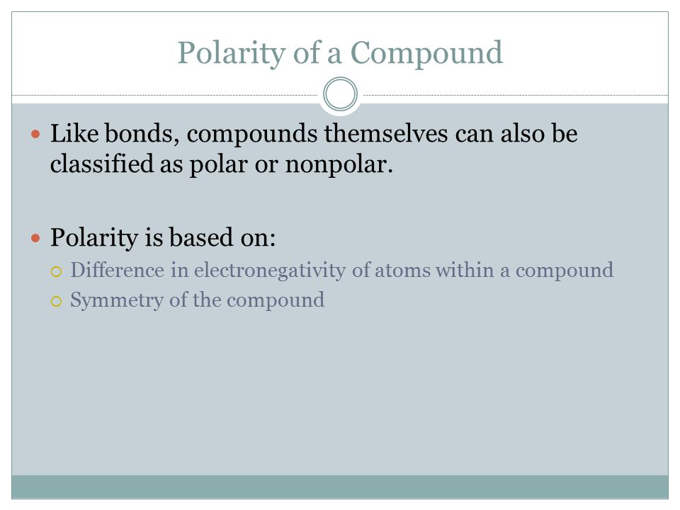 Polarity of a Compound Like bonds, compounds themselves can also be classified as polar or nonpolar.