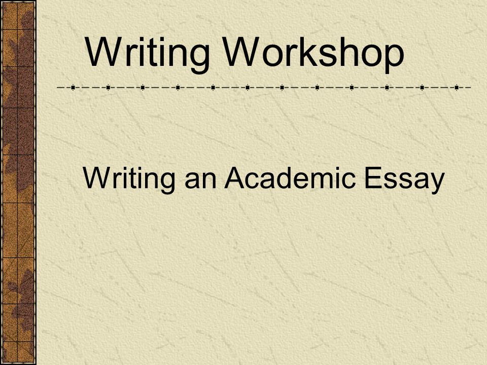 writing workshop writing an academic essay finding your thesis   writing workshop writing an academic essay