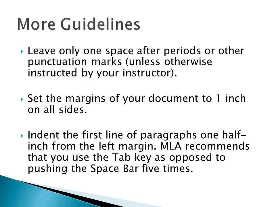  Leave only one space after periods or other punctuation marks (unless otherwise instructed by your instructor).