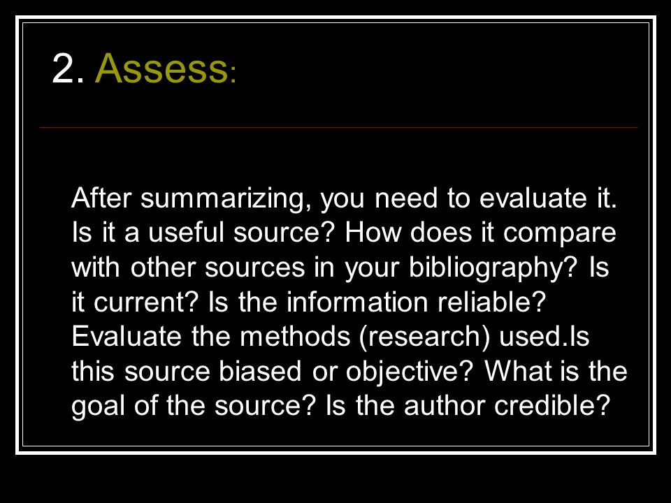 After summarizing, you need to evaluate it. Is it a useful source.