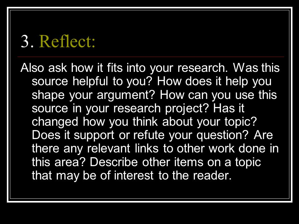 3. Reflect: Also ask how it fits into your research.