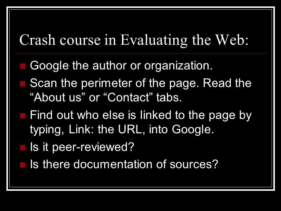 Crash course in Evaluating the Web: Google the author or organization.