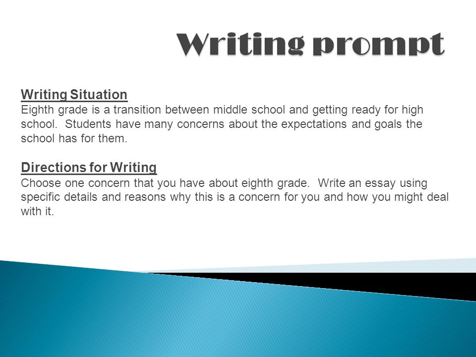 Writing Situation Eighth grade is a transition between middle school and getting ready for high school.