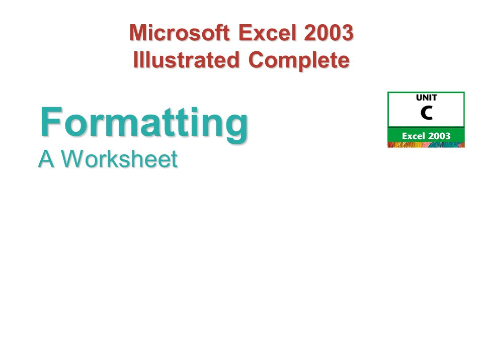 Microsoft Excel 2003 Illustrated Complete A Worksheet Formatting