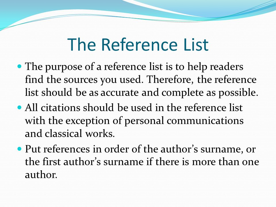 The Reference List The purpose of a reference list is to help readers find the sources you used.