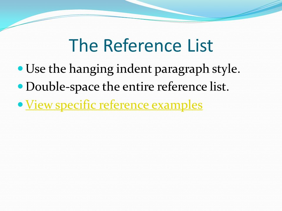 The Reference List Use the hanging indent paragraph style.
