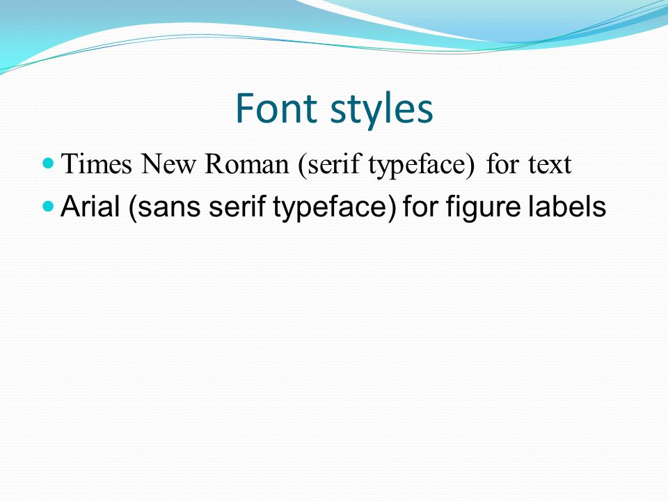 Font styles Times New Roman (serif typeface) for text Arial (sans serif typeface) for figure labels