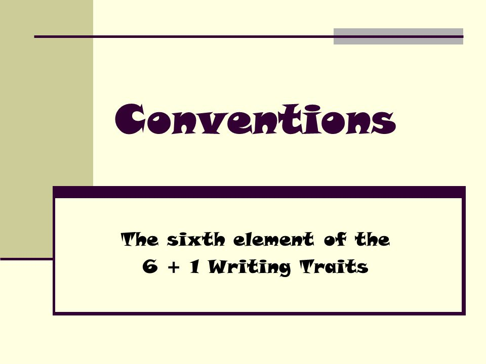 Conventions The sixth element of the Writing Traits